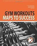 Gym Workouts - Maps to Success, Gym Professor, 1461163463