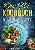 One Pot Kochbuch: Die 101 leckersten, gesündesten und schnellsten Rezepte zum Nachmachen! Inkl. One Pot vegetarisch, One Pot vegan, One Pot glutenfrei ... Nährwertangaben pro Gericht (German Edition)