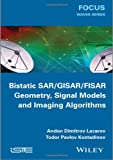 Bistatic SAR / GISAR / FISAR Geometry, Signal Models and Imaging Algorithms, Andon Lazarov and Petrov Dimitar Minchev, 1848215746