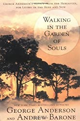 Walking in the Garden of Souls: George Anderson's Advice from the Hereafter for Living in he Here and Now by Anderson, George, Barone, Andrew (2002) Paperback