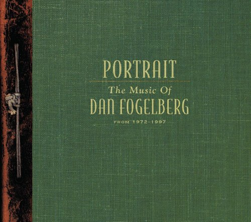 Portrait: The Music Of Dan Fogelberg From 1972-1997