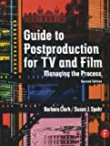 img - for Guide to Postproduction for TV and Film: Managing the Process by Barbara Clark (2002-10-19) book / textbook / text book