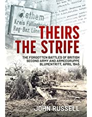 Theirs the Strife: The Forgotten Battles of British Second Army and Armeegruppe Blumentritt, April 1945