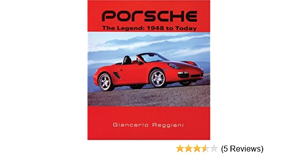 Porsche: The Legend: 1948 to Today: Giancarlo Reggiani: 9781554073092: Amazon.com: Books