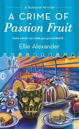 A Crime of Passion Fruit (A Bakeshop Mystery) by [Alexander, Ellie]
