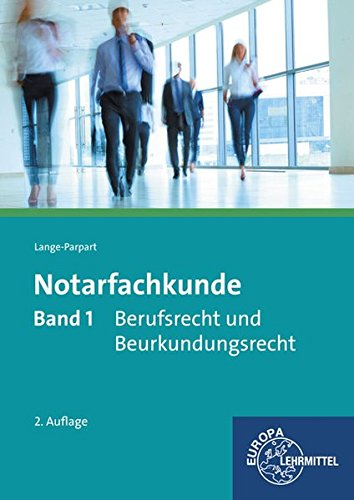 Notarfachkunde - Berufsrecht und Beurkundungsrecht: Band 1 Taschenbuch – 30. September 2016 Stefan Lange-Parpart Europa-Lehrmittel 3808595965 Berufsschulbücher
