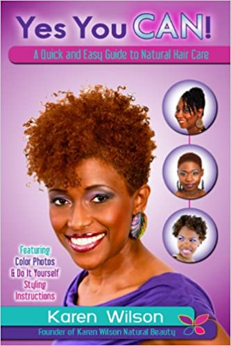 Yes you can a quick and easy guide to natural hair care karen a quick and easy guide to natural hair care karen wilson 9780615843421 amazon books solutioingenieria Image collections