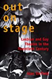 Out on Stage: Lesbian and Gay Theater in the Twentieth Century by Alan Sinfield (1999-12-11)