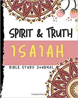 Spirit and Truth Isaiah Bible Study Journal: Are you looking for a