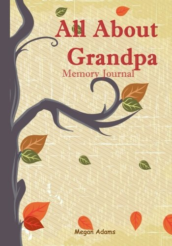 All About Grandpa Memory Journal: (I didn?t know that about you) Prompted Journal for Grandpa (Volume 4)