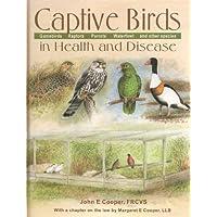 Captive Birds in Health & Disease: Gamebirds, Raptors, Parrots, Waterfowl and Other Species