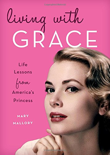Living with Grace: Life Lessons from America's Princess ebook