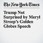 Trump Not Surprised by Meryl Streep's Golden Globes Speech | Patrick Healy