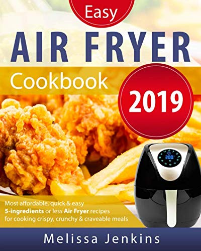 Air Fryer Cookbook 2019: 5-Ingredients or Less Air Fryer Recipes for Affordable, Quick & Easy Cooking by Melissa Jenkins