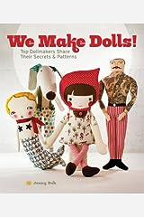 We Make Dolls!: Top Dollmakers Share Their Secrets & Patterns Paperback