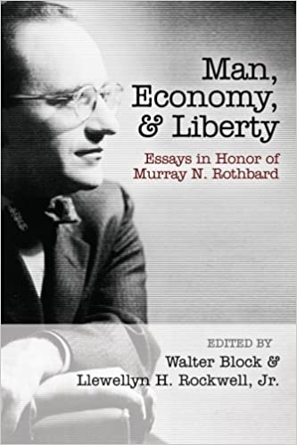 man economy and liberty essays in honor of murray n rothbard  man economy and liberty essays in honor of murray n rothbard murray n rothbard walter block llewellyn h rockwell jr 9781610160094 com