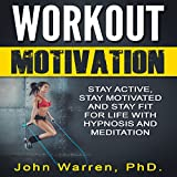 Workout Motivation: Stay Active, Stay Motivated and Stay Fit for Life with Hypnosis and Meditation