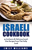 Israeli Cookbook: 50 Authentic & Delicious Israeli Diet Recipes From The Holly Land