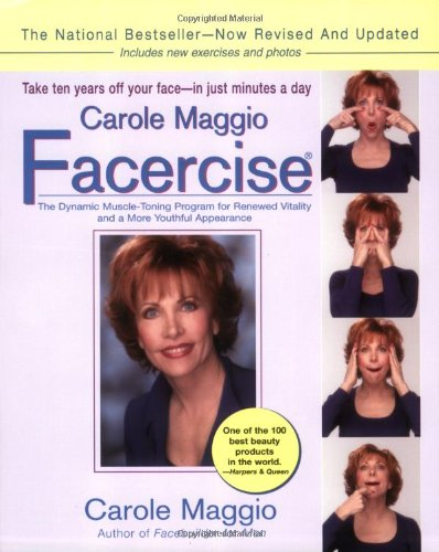Carole Maggio Facercise (R): The Dynamic Muscle-Toning Program for Renewed Vitality and a More Youthful Appearance, Revised and (Yoga Face)