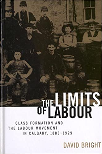 1883-1929 The Limits of Labour Class Formation and the Labour Movement in Calgary