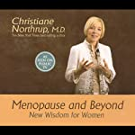 Menopause and Beyond: New Wisdom for Women   Christiane Northrup