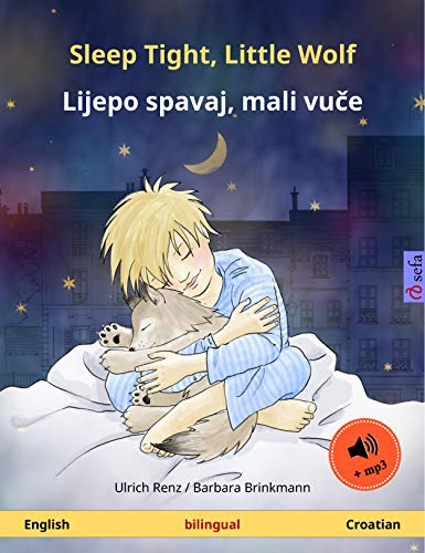 Sleep Tight, Little Wolf – Lijepo spavaj, mali vuče (English – Croatian). Bilingual children's book with mp3 audiobook for download, age 2-4 and up (Sefa ... Books in two languages) (English Edition)