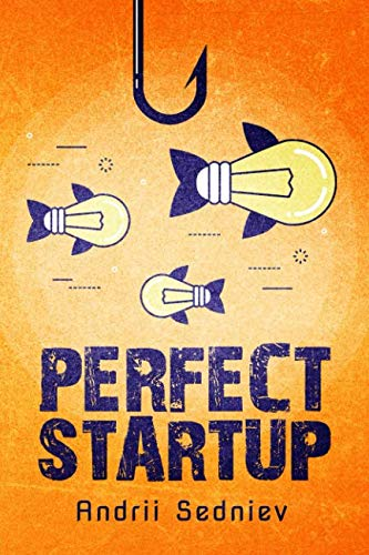 Book Cover of Andrii Sedniev - Perfect Startup: A Complete System for Becoming a Successful Entrepreneur