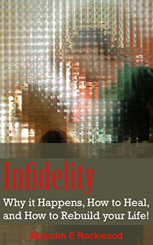 Infidelity - Why it Happens, How to Heal, and How to Rebuild your Life!