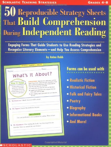 (50 Reproducible Strategy Sheets That Build Comprehension During Independent Reading: Engaging Forms That Guide Students to Use Reading Strategies and ... Elements—and Help You Assess Comprehension)