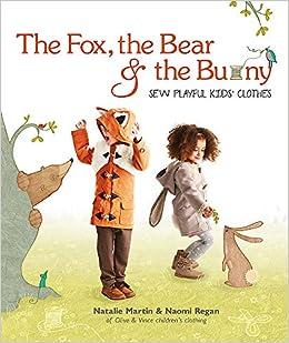 bf28b9a8f8cd The Fox, the Bear and the Bunny: Sew Playful Kids' Clothes: Amazon ...