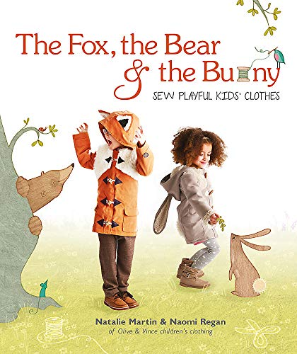 The Fox, the Bear and the Bunny: Sew Playful Kids' Clothes ()