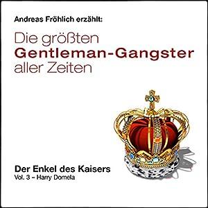 Der Enkel des Kaisers - Harry Domela (Die größten Gentleman-Gangster aller Zeiten 3) Hörbuch