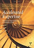 Accelerated Expertise: Training for High Proficiency in a Complex World (Expertise: Research and Applications Series)