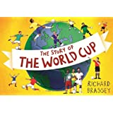 The Story of the World Cup: Written by Richard Brassey, 2014 Edition, Publisher: Orion Childrens [Paperback]