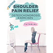 Shoulder Pain Relief - Osteochondrosis exercises.