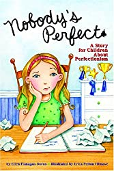Nobody's Perfect: A Story for Children About Perfectionism