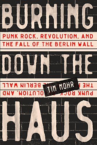 Burning down the haus punk rock revolution and the fall of the burning down the haus punk rock revolution and the fall of the berlin fandeluxe Gallery