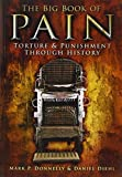 img - for The Big Book of Pain: Torture & Punishment through History by Mark P Donnelly (2011-01-01) book / textbook / text book