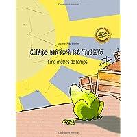 Cinco metros de tiempo/Cinq mètres de temps: Libro infantil ilustrado español-francés (Edición bilingüe) - 9781497588967