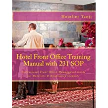 Hotel Front Office Training Manual with 231 Sop: Professional Front Office Management Guide for Hote: Written by Hotelier Tanji, 2013 Edition, Publisher: Createspace [Paperback]