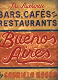The Authentic Bars, Cafes and Restaurants of Buenos Aires, Gabriela Kogan, 1892145553