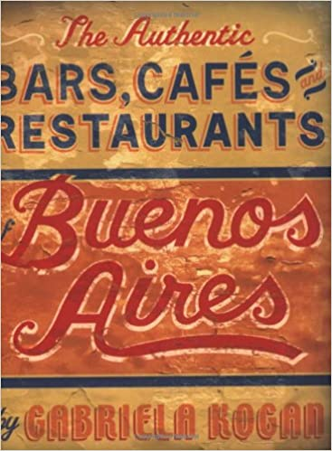 The Authentic Bars, Cafes, and Restaurants of Buenos Aires ...