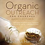 Organic Outreach for Churches: Audio Lectures: Infusing Evangelistic Passion into Your Local Congregation | Kevin G. Harney