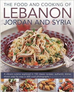The food and cooking of lebanon jordan and syria a vibrant cuisine the food and cooking of lebanon jordan and syria a vibrant cuisine explored in 150 classic recipes authentic dishes shown step by step in 600 vivid forumfinder Images