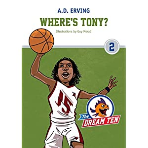 The Dream Ten: Where's Tony?: Young Adult Sport Games Fiction (Friendshiprs Self-Esteem & Motivation Collection Book 2)