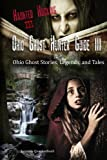 Ohio Ghost Hunter Guide III: A Ghost Hunter's Guide to Ohio