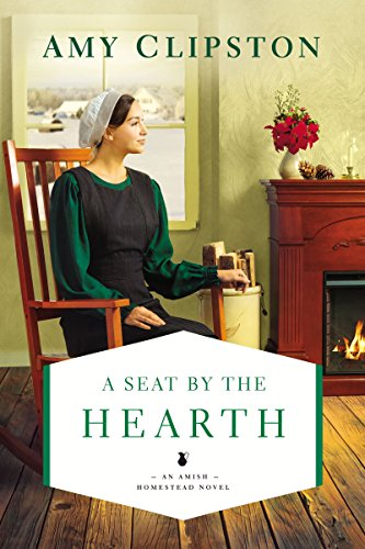 A Seat by the Hearth (An Amish Homestead Novel Book 3) by [Clipston, Amy]