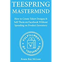 Teespring Mastermind: How to Create Tshirt Designs & Sell Them on Facebook Without Spending on Product Inventory