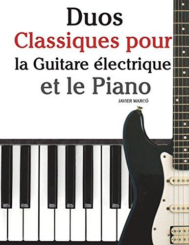 Duos Classiques pour la Guitare électrique et le Piano Pièces faciles de Bach, Mozart, Beethoven, ainsi que dautres compositeurs  [Marcó, Javier] (Tapa Blanda)