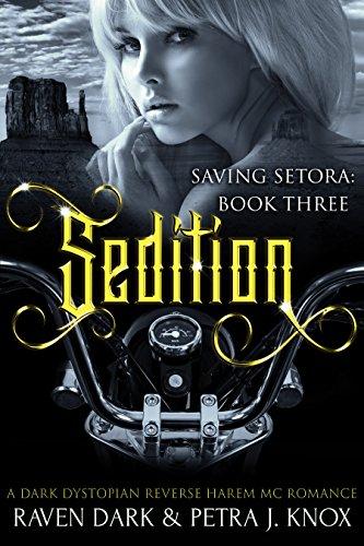 (Sedition: Saving Setora (Book Three) (Dark Dystopian Reverse Harem MC Romance))